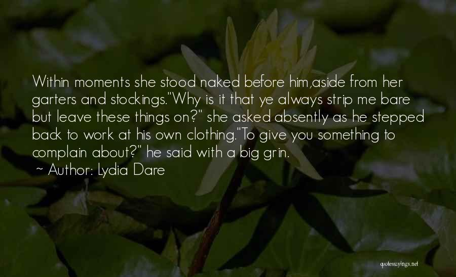 Lydia Dare Quotes: Within Moments She Stood Naked Before Him,aside From Her Garters And Stockings.why Is It That Ye Always Strip Me Bare