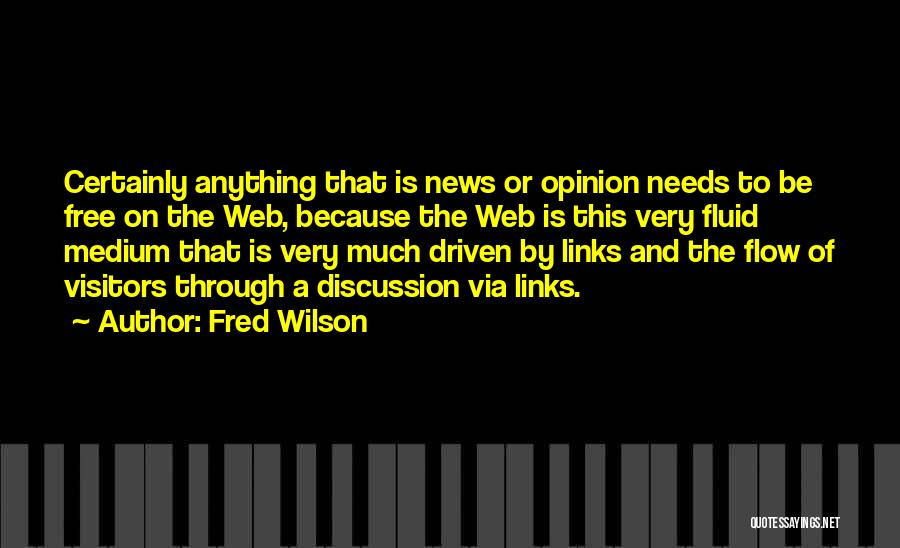 Fred Wilson Quotes: Certainly Anything That Is News Or Opinion Needs To Be Free On The Web, Because The Web Is This Very