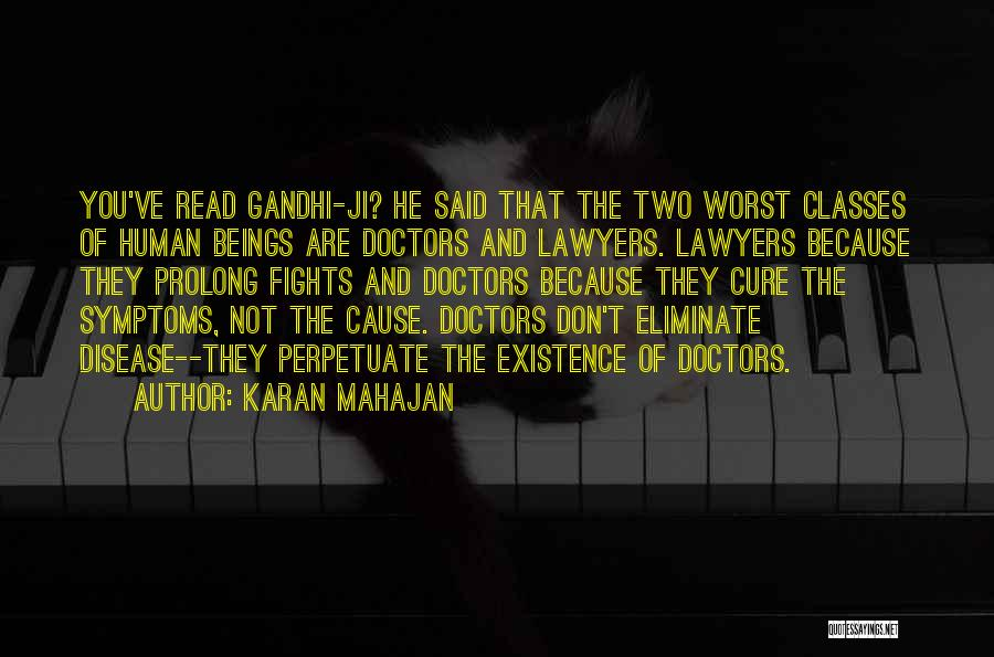 Karan Mahajan Quotes: You've Read Gandhi-ji? He Said That The Two Worst Classes Of Human Beings Are Doctors And Lawyers. Lawyers Because They
