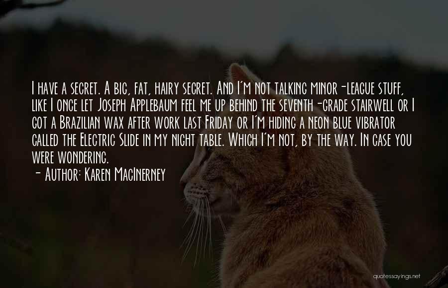 Karen MacInerney Quotes: I Have A Secret. A Big, Fat, Hairy Secret. And I'm Not Talking Minor-league Stuff, Like I Once Let Joseph