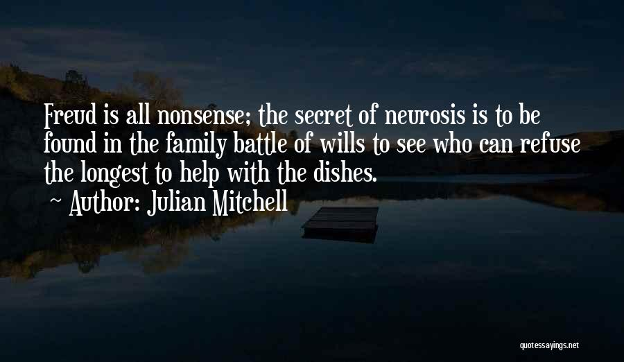 Julian Mitchell Quotes: Freud Is All Nonsense; The Secret Of Neurosis Is To Be Found In The Family Battle Of Wills To See