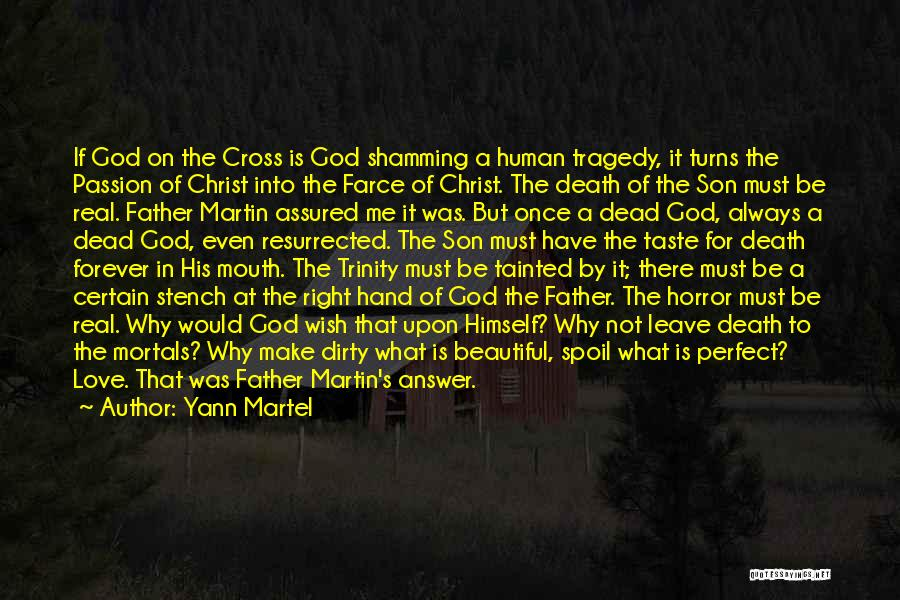 Yann Martel Quotes: If God On The Cross Is God Shamming A Human Tragedy, It Turns The Passion Of Christ Into The Farce