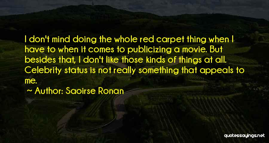 Saoirse Ronan Quotes: I Don't Mind Doing The Whole Red Carpet Thing When I Have To When It Comes To Publicizing A Movie.