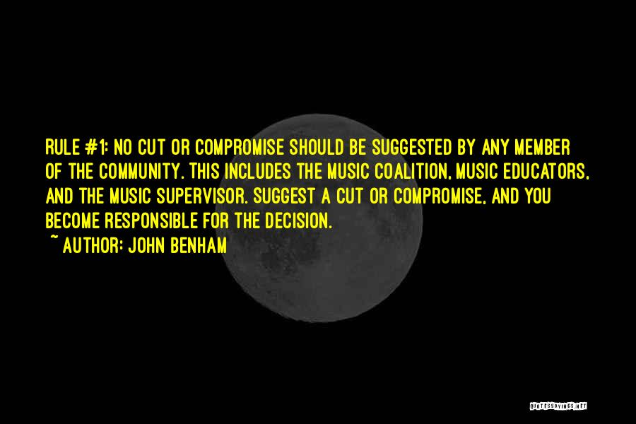 John Benham Quotes: Rule #1: No Cut Or Compromise Should Be Suggested By Any Member Of The Community. This Includes The Music Coalition,
