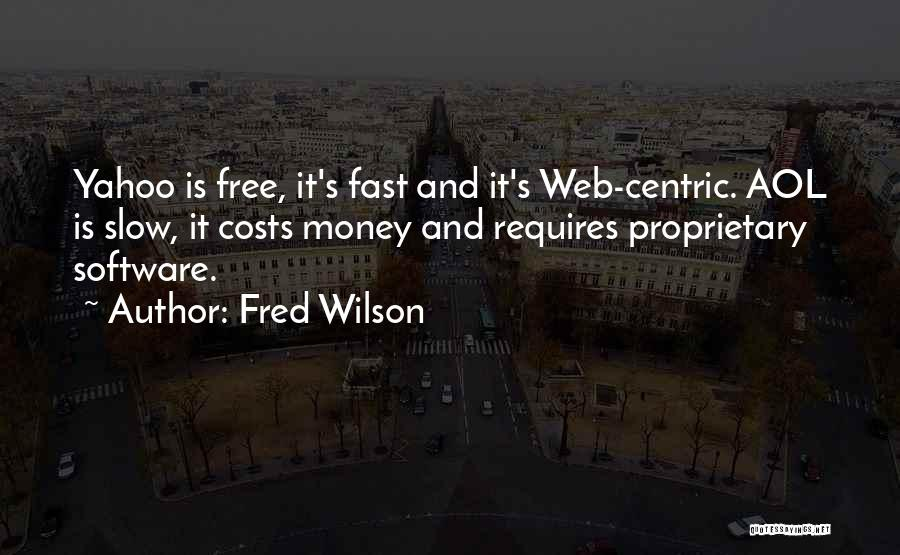 Fred Wilson Quotes: Yahoo Is Free, It's Fast And It's Web-centric. Aol Is Slow, It Costs Money And Requires Proprietary Software.