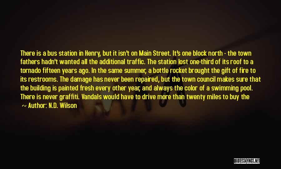 N.D. Wilson Quotes: There Is A Bus Station In Henry, But It Isn't On Main Street. It's One Block North - The Town
