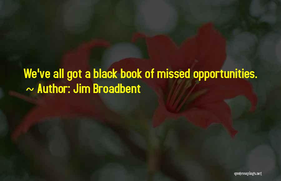 Jim Broadbent Quotes: We've All Got A Black Book Of Missed Opportunities.