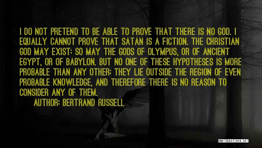 Bertrand Russell Quotes: I Do Not Pretend To Be Able To Prove That There Is No God. I Equally Cannot Prove That Satan