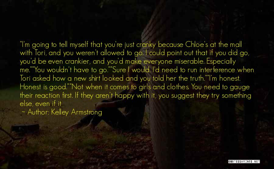 Kelley Armstrong Quotes: I'm Going To Tell Myself That You're Just Cranky Because Chloe's At The Mall With Tori, And You Weren't Allowed