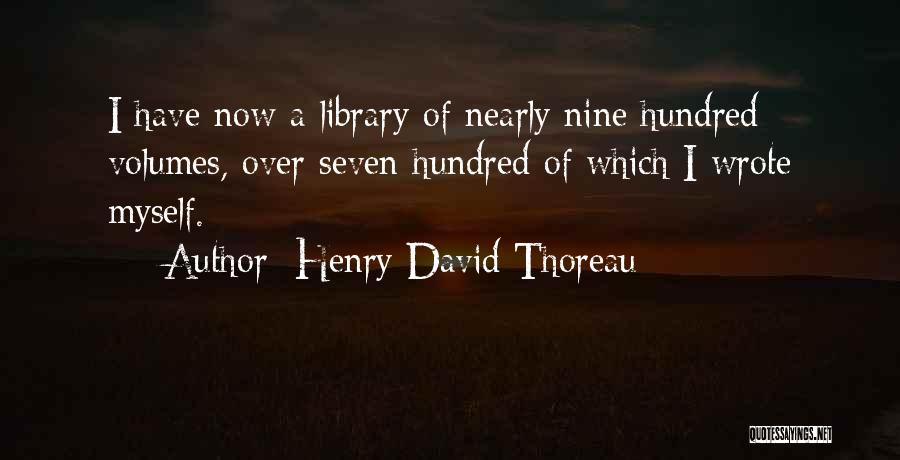 Henry David Thoreau Quotes: I Have Now A Library Of Nearly Nine Hundred Volumes, Over Seven Hundred Of Which I Wrote Myself.