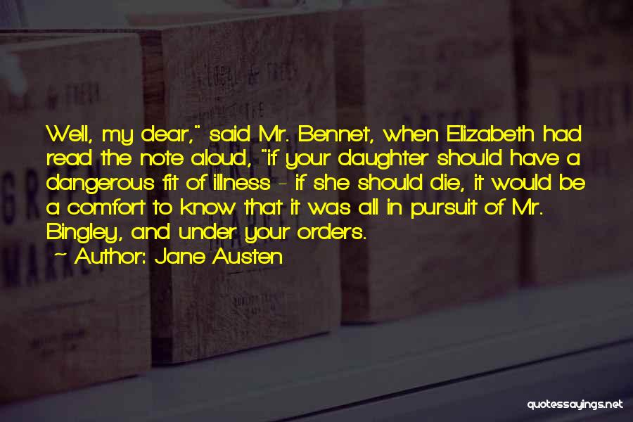Jane Austen Quotes: Well, My Dear, Said Mr. Bennet, When Elizabeth Had Read The Note Aloud, If Your Daughter Should Have A Dangerous