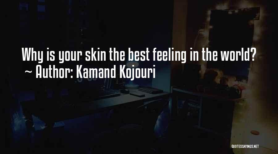 Kamand Kojouri Quotes: Why Is Your Skin The Best Feeling In The World?