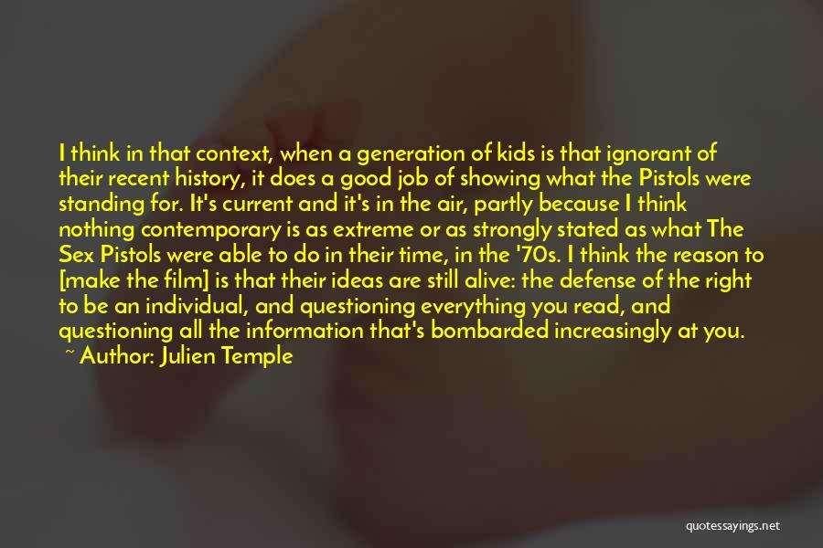 Julien Temple Quotes: I Think In That Context, When A Generation Of Kids Is That Ignorant Of Their Recent History, It Does A