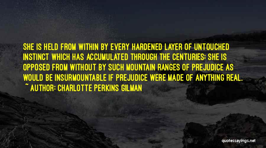 Charlotte Perkins Gilman Quotes: She Is Held From Within By Every Hardened Layer Of Untouched Instinct Which Has Accumulated Through The Centuries; She Is
