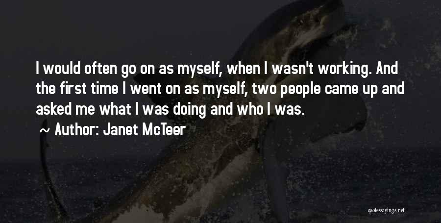 Janet McTeer Quotes: I Would Often Go On As Myself, When I Wasn't Working. And The First Time I Went On As Myself,