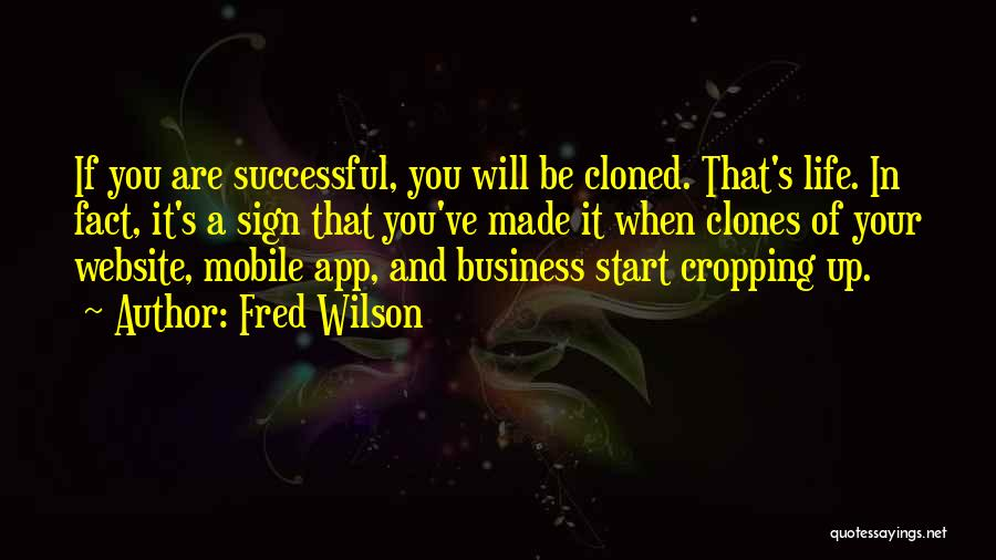Fred Wilson Quotes: If You Are Successful, You Will Be Cloned. That's Life. In Fact, It's A Sign That You've Made It When