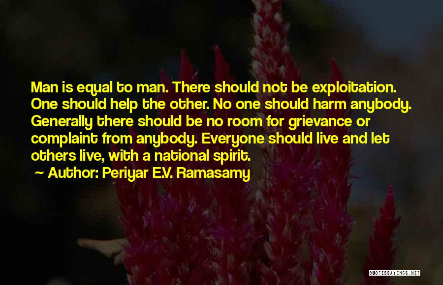 Periyar E.V. Ramasamy Quotes: Man Is Equal To Man. There Should Not Be Exploitation. One Should Help The Other. No One Should Harm Anybody.