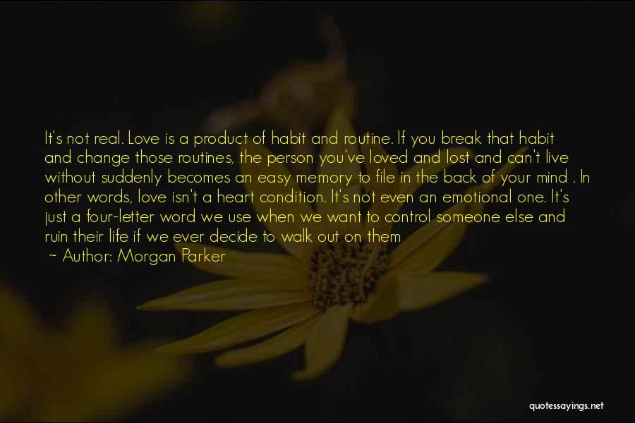 Morgan Parker Quotes: It's Not Real. Love Is A Product Of Habit And Routine. If You Break That Habit And Change Those Routines,