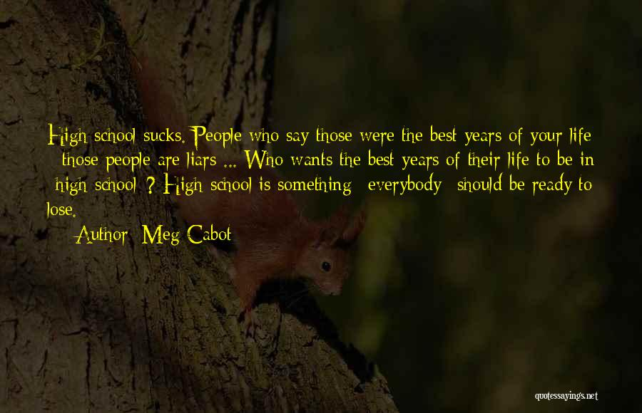Meg Cabot Quotes: High School Sucks. People Who Say Those Were The Best Years Of Your Life - Those People Are Liars ...