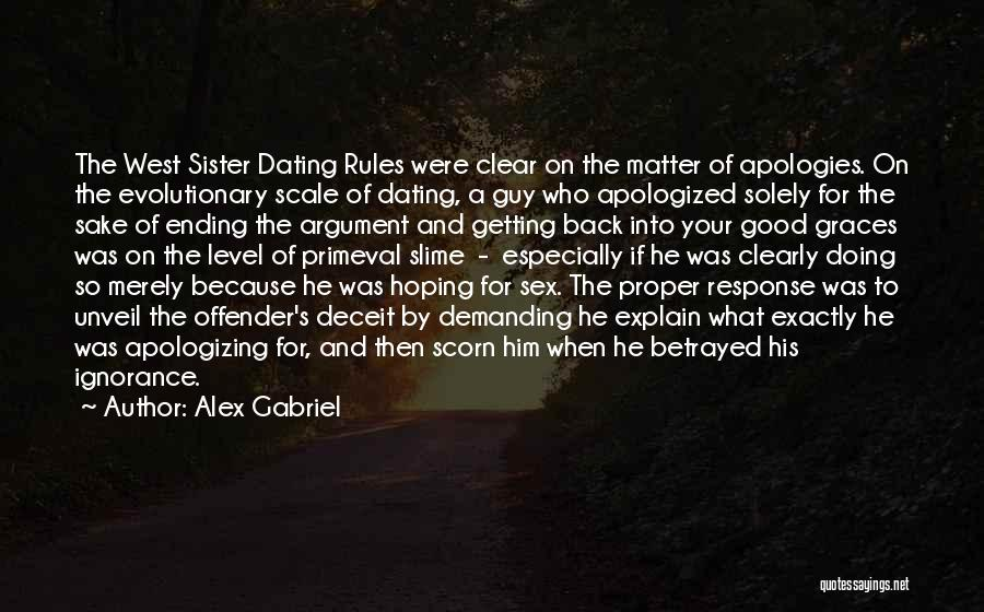 Alex Gabriel Quotes: The West Sister Dating Rules Were Clear On The Matter Of Apologies. On The Evolutionary Scale Of Dating, A Guy