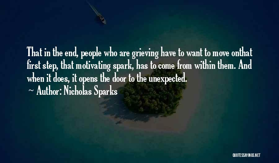 Nicholas Sparks Quotes: That In The End, People Who Are Grieving Have To Want To Move Onthat First Step, That Motivating Spark, Has