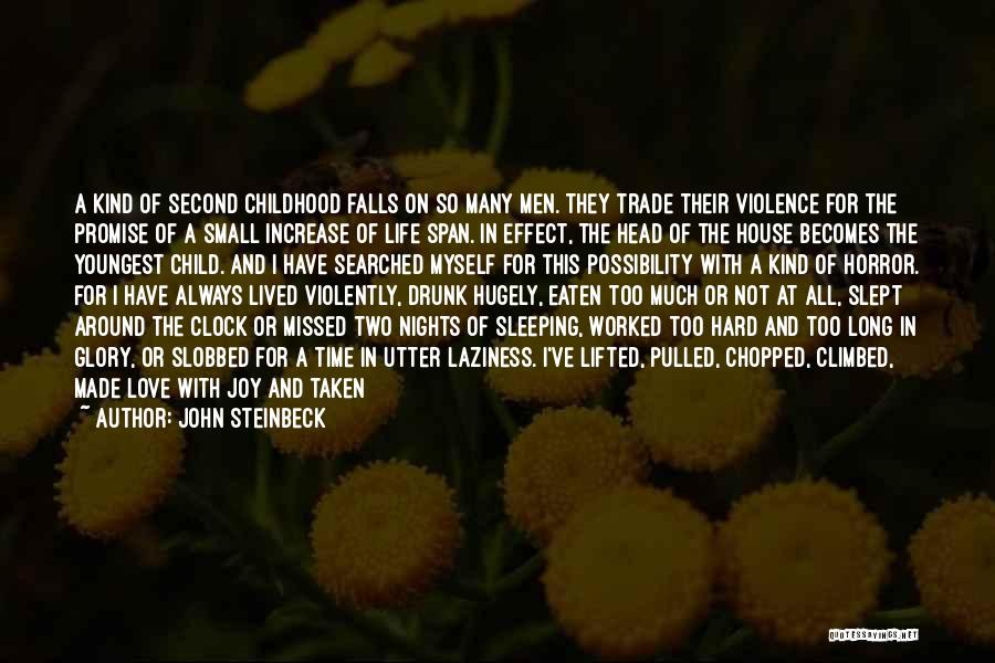John Steinbeck Quotes: A Kind Of Second Childhood Falls On So Many Men. They Trade Their Violence For The Promise Of A Small