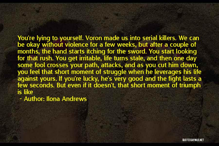 Ilona Andrews Quotes: You're Lying To Yourself. Voron Made Us Into Serial Killers. We Can Be Okay Without Violence For A Few Weeks,