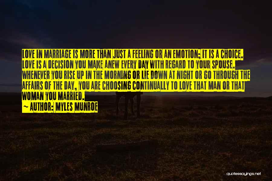 Myles Munroe Quotes: Love In Marriage Is More Than Just A Feeling Or An Emotion; It Is A Choice. Love Is A Decision