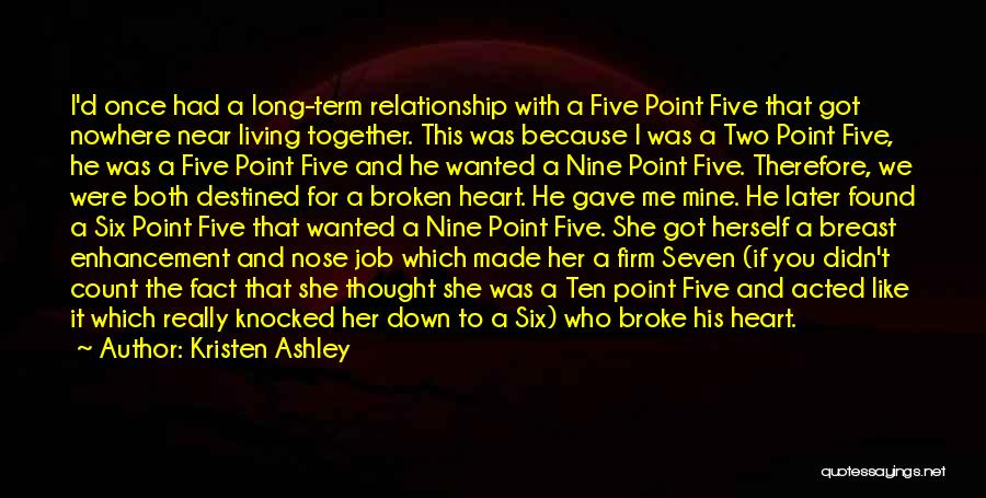 Kristen Ashley Quotes: I'd Once Had A Long-term Relationship With A Five Point Five That Got Nowhere Near Living Together. This Was Because