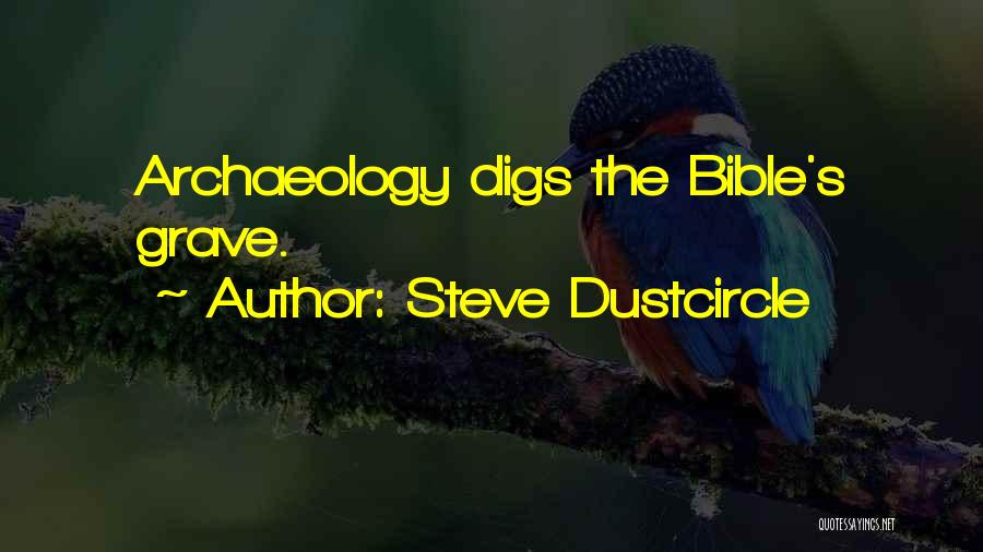 Steve Dustcircle Quotes: Archaeology Digs The Bible's Grave.