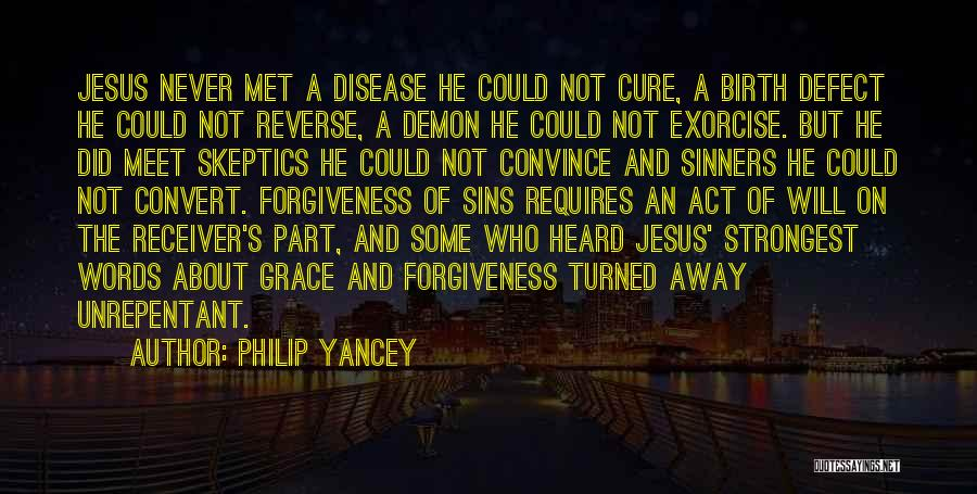 Philip Yancey Quotes: Jesus Never Met A Disease He Could Not Cure, A Birth Defect He Could Not Reverse, A Demon He Could