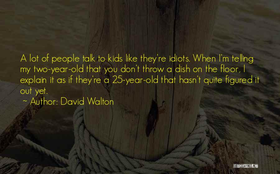 9 Year Olds Quotes By David Walton