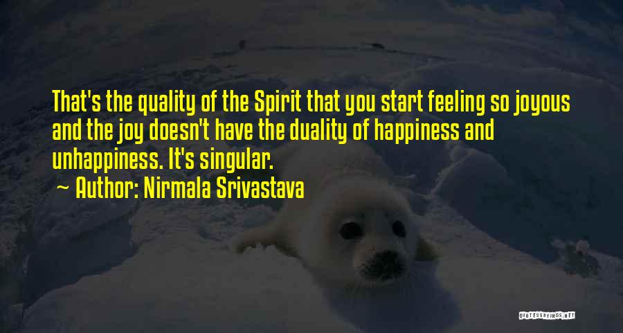 Nirmala Srivastava Quotes: That's The Quality Of The Spirit That You Start Feeling So Joyous And The Joy Doesn't Have The Duality Of