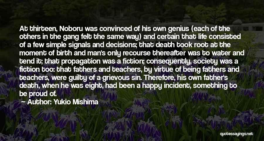 Yukio Mishima Quotes: At Thirteen, Noboru Was Convinced Of His Own Genius (each Of The Others In The Gang Felt The Same Way)