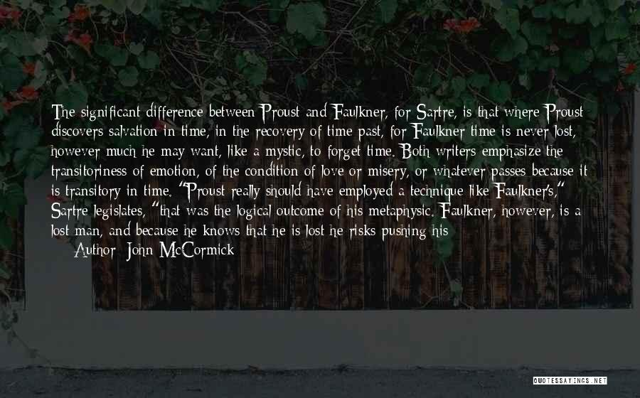 John McCormick Quotes: The Significant Difference Between Proust And Faulkner, For Sartre, Is That Where Proust Discovers Salvation In Time, In The Recovery