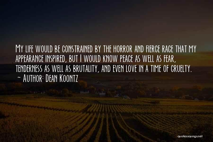 Dean Koontz Quotes: My Life Would Be Constrained By The Horror And Fierce Rage That My Appearance Inspired, But I Would Know Peace