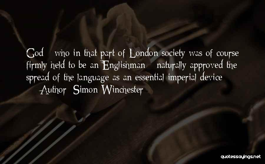 Simon Winchester Quotes: God - Who In That Part Of London Society Was Of Course Firmly Held To Be An Englishman - Naturally