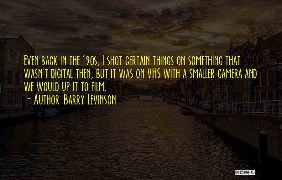 90s Film Quotes By Barry Levinson