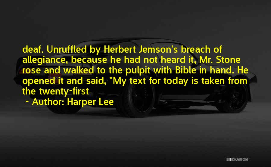 Harper Lee Quotes: Deaf. Unruffled By Herbert Jemson's Breach Of Allegiance, Because He Had Not Heard It, Mr. Stone Rose And Walked To