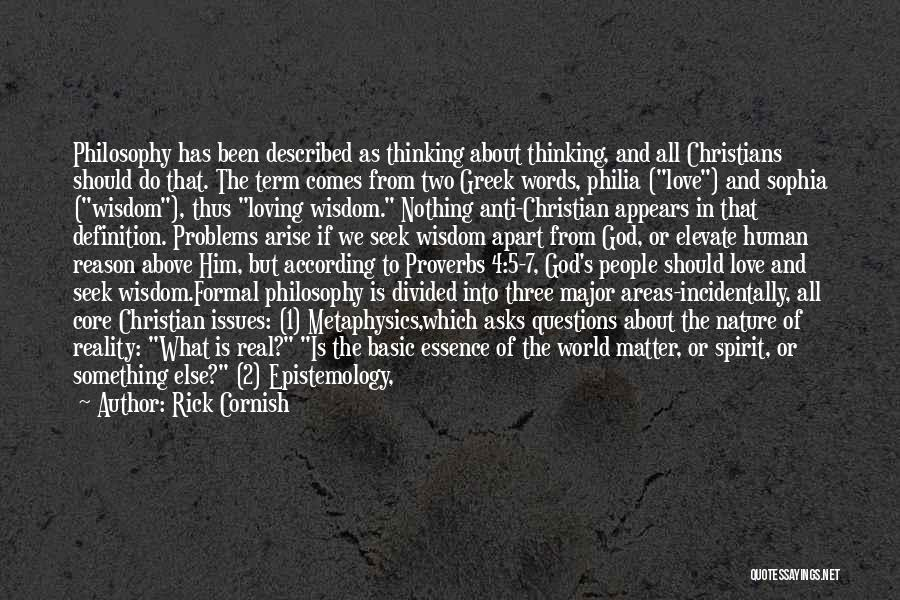 Rick Cornish Quotes: Philosophy Has Been Described As Thinking About Thinking, And All Christians Should Do That. The Term Comes From Two Greek