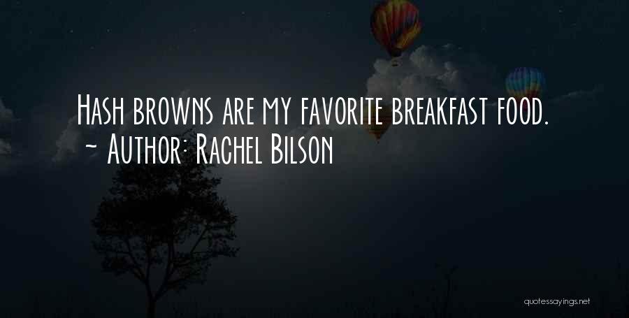 Rachel Bilson Quotes: Hash Browns Are My Favorite Breakfast Food.