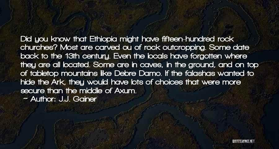 J.J. Gainer Quotes: Did You Know That Ethiopia Might Have Fifteen-hundred Rock Churches? Most Are Carved Ou Of Rock Outcropping. Some Date Back