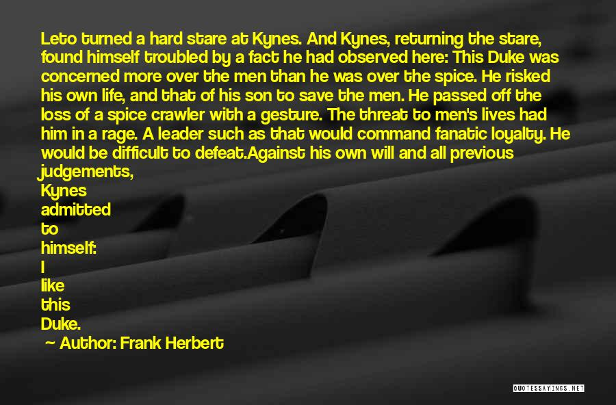 Frank Herbert Quotes: Leto Turned A Hard Stare At Kynes. And Kynes, Returning The Stare, Found Himself Troubled By A Fact He Had