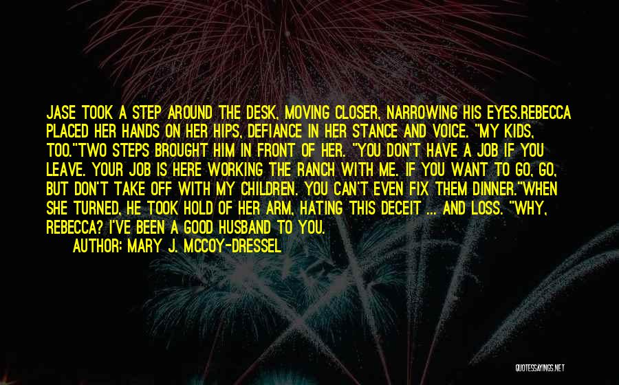 Mary J. McCoy-Dressel Quotes: Jase Took A Step Around The Desk, Moving Closer, Narrowing His Eyes.rebecca Placed Her Hands On Her Hips, Defiance In