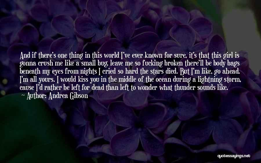 Andrea Gibson Quotes: And If There's One Thing In This World I've Ever Known For Sure, It's That This Girl Is Gonna Crush