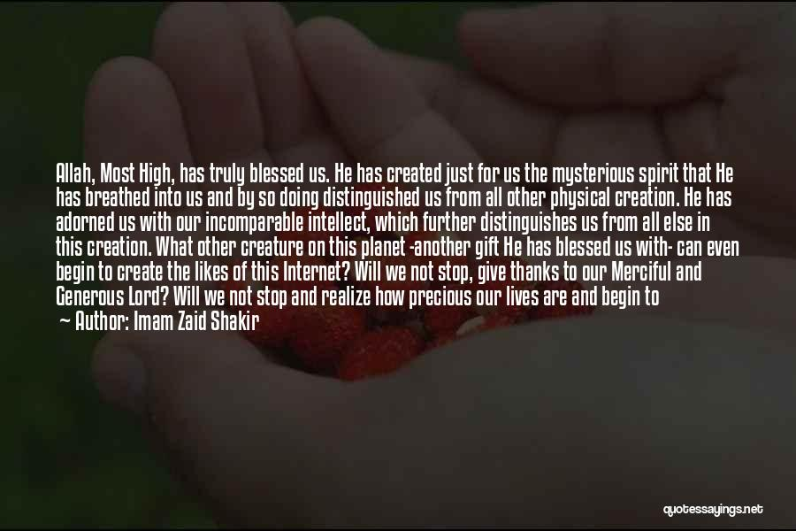 Imam Zaid Shakir Quotes: Allah, Most High, Has Truly Blessed Us. He Has Created Just For Us The Mysterious Spirit That He Has Breathed