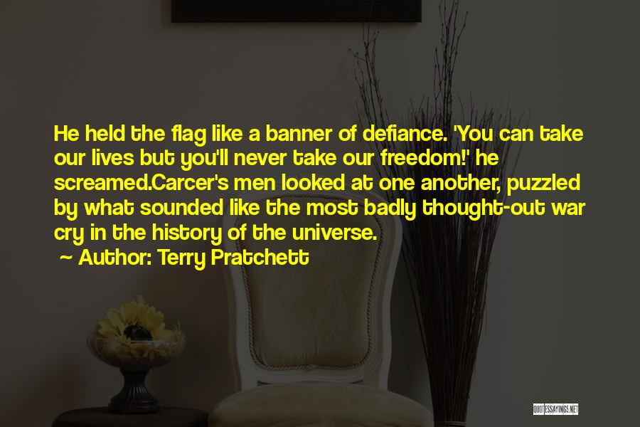 Terry Pratchett Quotes: He Held The Flag Like A Banner Of Defiance. 'you Can Take Our Lives But You'll Never Take Our Freedom!'