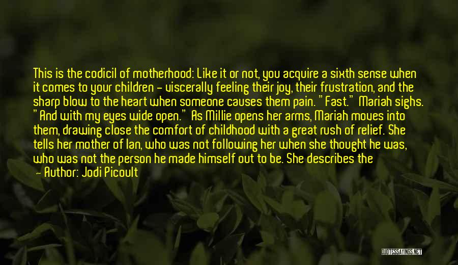 Jodi Picoult Quotes: This Is The Codicil Of Motherhood: Like It Or Not, You Acquire A Sixth Sense When It Comes To Your
