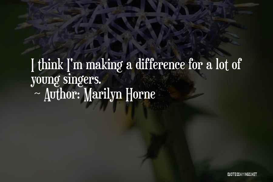 Marilyn Horne Quotes: I Think I'm Making A Difference For A Lot Of Young Singers.
