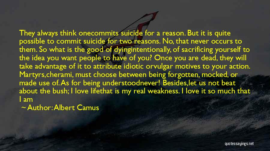 Albert Camus Quotes: They Always Think Onecommits Suicide For A Reason. But It Is Quite Possible To Commit Suicide For Two Reasons. No,